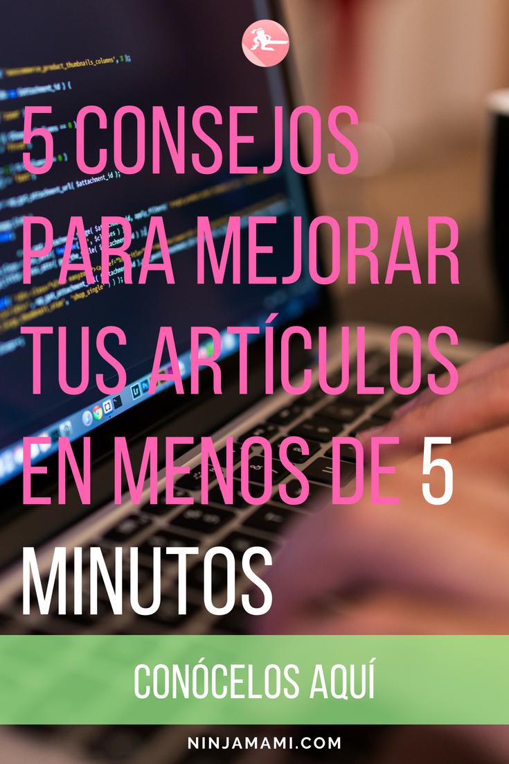 5 Consejos para Mejorar tus Artículos en Menos de 5 Minutos – Estoy Usando la #1