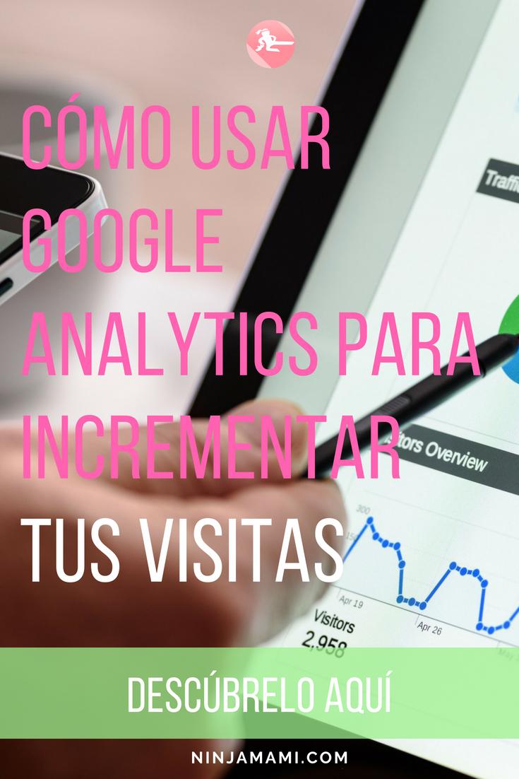 Cómo Usar Google Analytics para Incrementar tus Visitas
