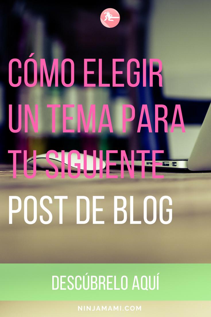 Cómo Elegir Un Tema Para Tu Siguiente Post De Blog
