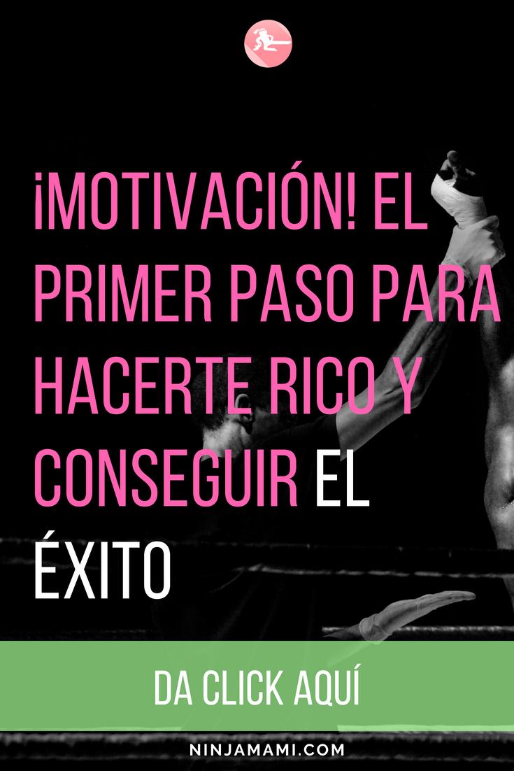 ¡Motivación! El primer paso para Hacerte Rico y Conseguir el Éxito