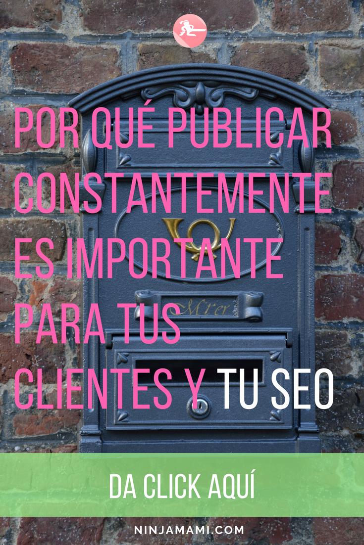 Por qué Publicar Constantemente es Importante para tus Clientes y tu SEO