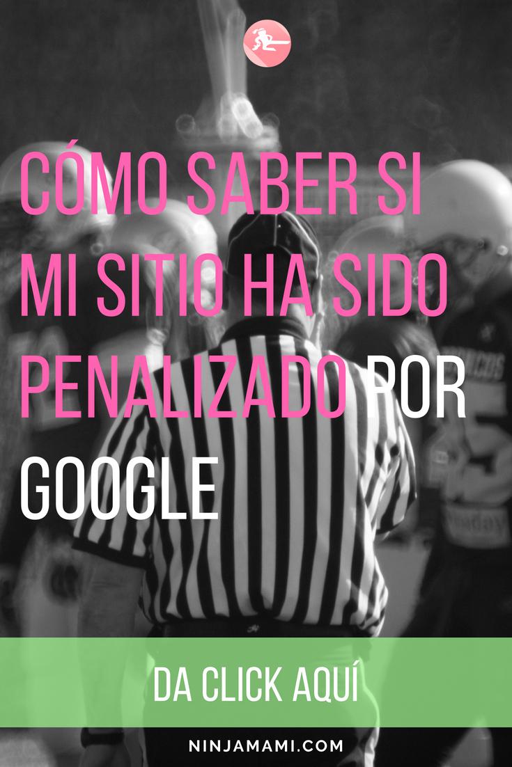 Cómo Saber Si Mi Sitio Ha Sido Penalizado Por Google