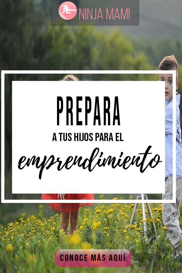 Prepara A Tus Hijos Para El Emprendimiento
