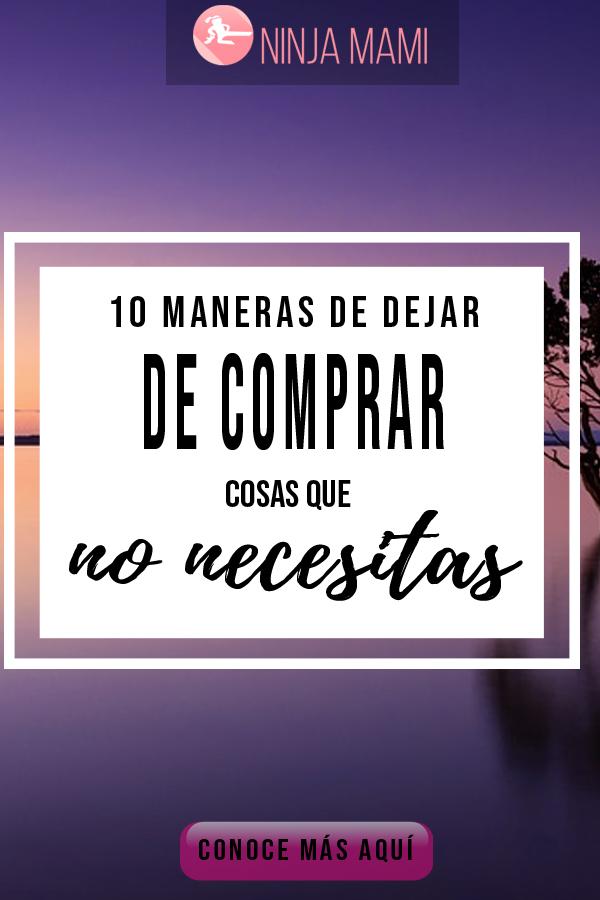 10 Maneras De Dejar De Comprar Cosas Que No Necesitas