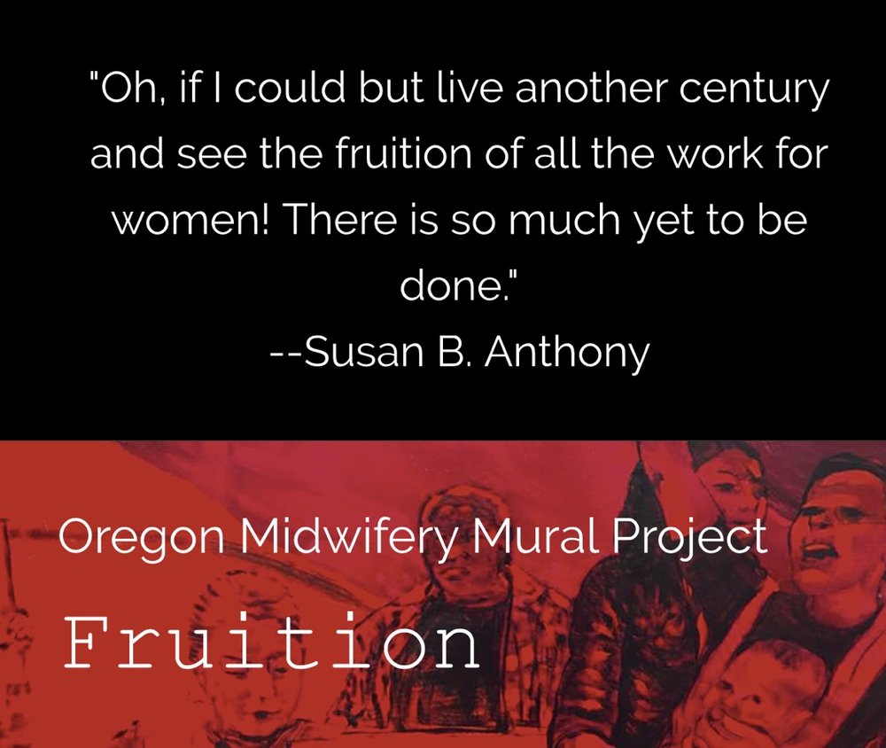 Fruition Mural Project - The Fruition Mural Project was conceived by CNM Diana Louise Smith, and has evolved over time. The project will facilitate a midwifery-inspired mural in the community of Corvallis, Oregon, and expected to be completed in 2019.https://frutition.wixsite.com/fruitionmuralproject