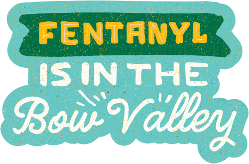 Fentanyl is in the Bow Valley