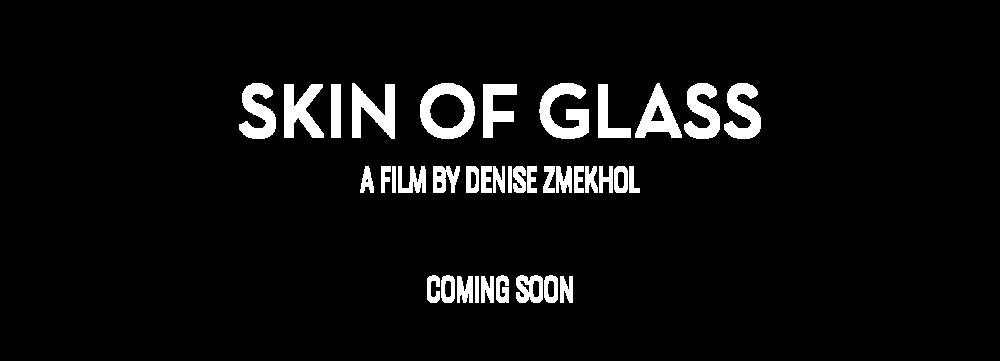 Skin of Glass, a film by Denise Zmekhol