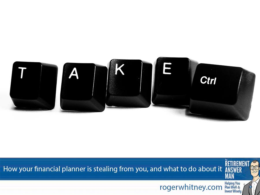 Your retirement planner is stealing from you. It's time to take control.