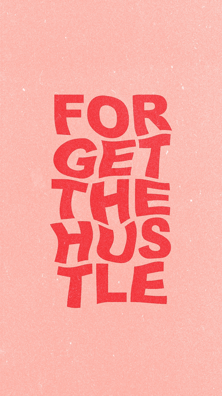 Forget the Hustle