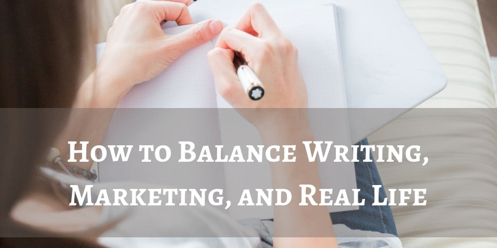 How to Balance Writing, Marketing, and Real Life.jpg