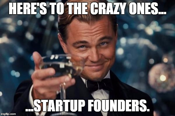 Be brave, startup founders!