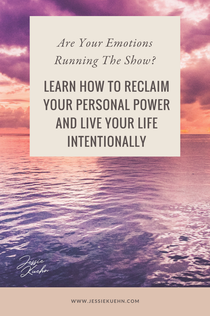 Are Your Emotions Running the Show? Learn how to Reclaim Your Personal Power and Live Your Life Intentionally