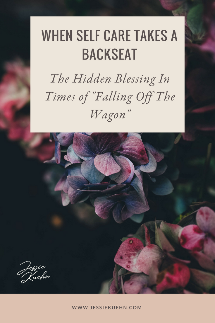 "When Self Care Takes a Backseat - The Hidden Blessing in Times of ""Falling Off The Wagon"""