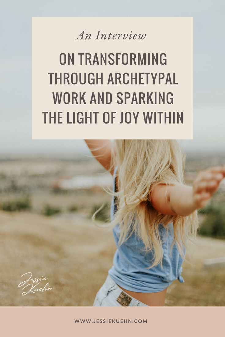 An Interview On Transforming Through Archetypal Work And Sparking The Light of Joy Within
