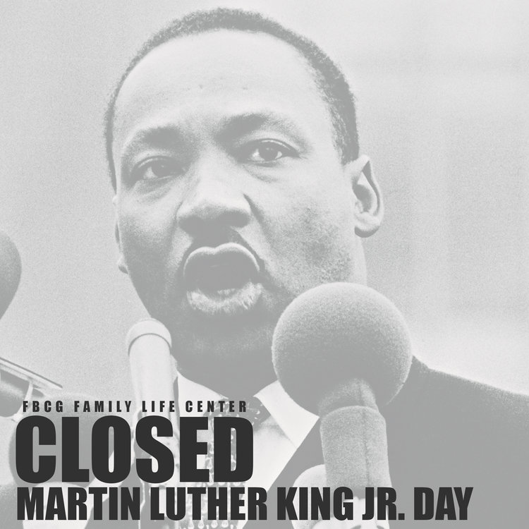 Martin Luther King Jr Day Closed Fbcg Family Life Center