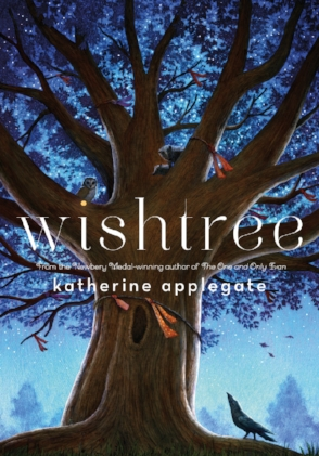 Wishtree   Funny, deep, warm, and nuanced,  Wishtree  is author Katherine Applegate at her very best—writing from the heart, and from a completely unexpected point of view.  September 26