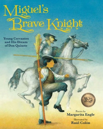 Miguel's Brave Knight   Margarita Engle and Raul Colon come together for a book filled with poems about Spanish writer Cervantes as he grew up and developed the idea for Don Quixote.  October 1