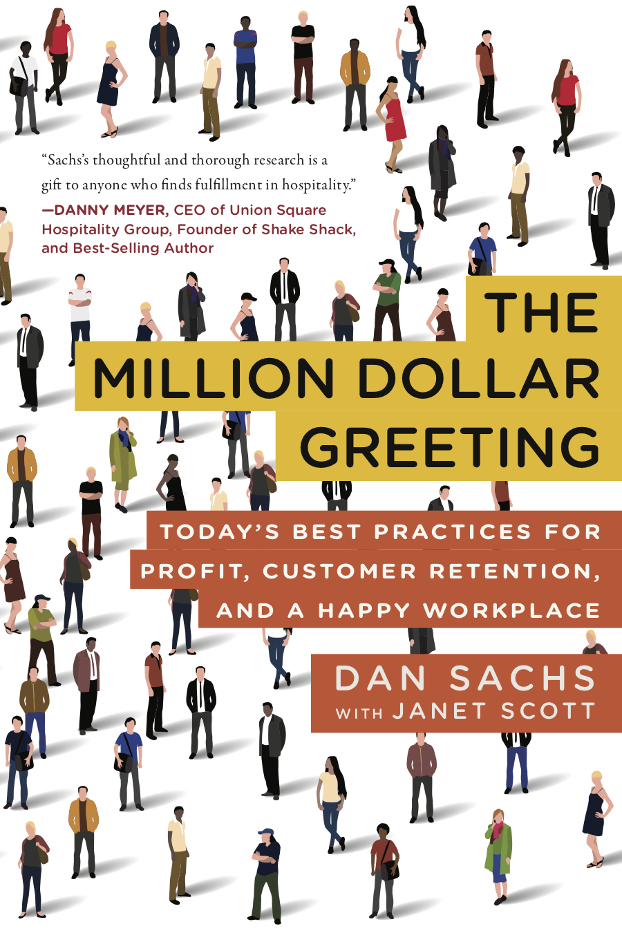 - THE MILLION DOLLAR GREETING:Today's Best Practices for Profit, Customer Retention, and a Happy Workplaceby Dan Sachs with Janet ScottSeptember 2018Apollo Publishers$24.99 HardcoverISBN: 9781948062145