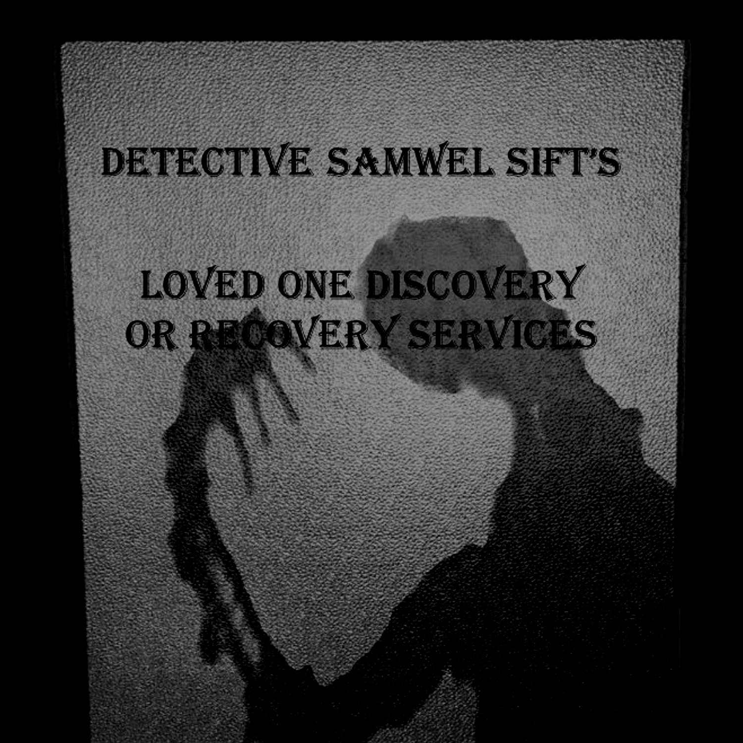 Detective Samwel Sift's Loved One Discovery or Recovery Services