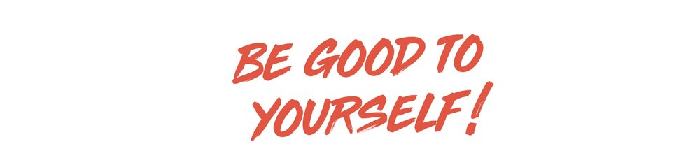 Be Good to Yourself!.jpg