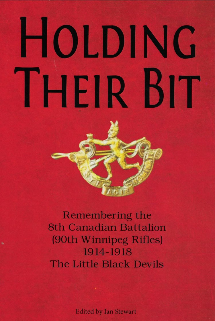 """Holding Their Bit - Remembering the 8th Canadian Battalion (90th Winnipeg Rifles) 1914-1918 The Little Black Devils"