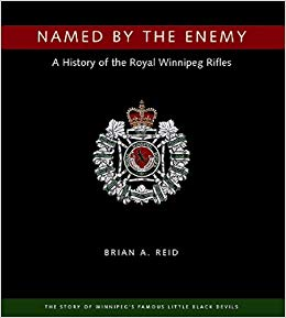 """Named by the Enemy. A History of the Royal Winnipeg Rifles"" - $TBDWritten by Brian A. Reid and published in 2010, this book is the official history of The Royal Winnipeg Rifles."