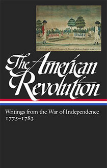 The American Revolution: Writings from the War pf Independence 1775–1783