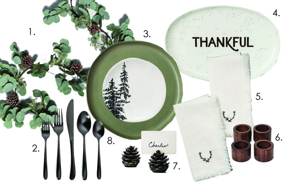 1.  Garland Eucalyptus Pinecone   2.  Black Matte Silverware   3.  Hearth and Hand Stoneware Plates   4.  Thankful Serving Platter   5.  Antler Napkin Set   6.  Wooden Napkin Rings   7.  Pine Cone Place Card Holders   8.  Hearth and Hand Appetizer Plates