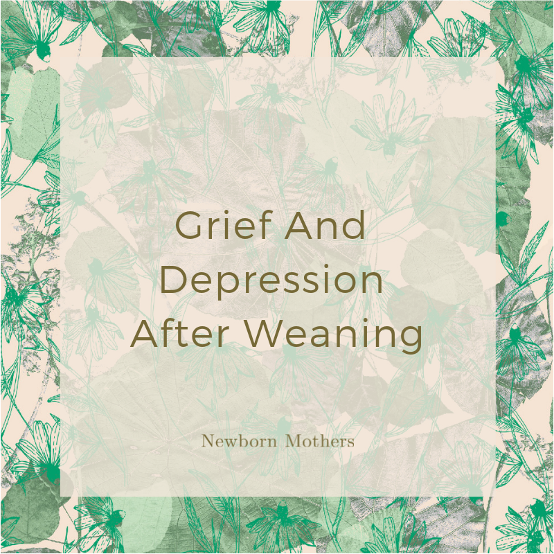 Grief And Depression After Weaning — Newborn Mothers
