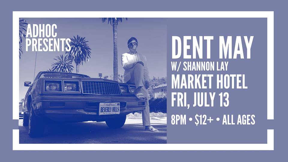 AdHoc  Presents   Dent May   Shannon Lay   TIX:  https://ticketf.ly/2HvgdaV   | Market Hotel | 1140 Myrtle Ave @ Broadway | Bushwick, Brooklyn JMZ-Myrtle Bway | $12+ | all ages  Check out our calendar and sign up for our mailing list  http://adhocpresents.com/