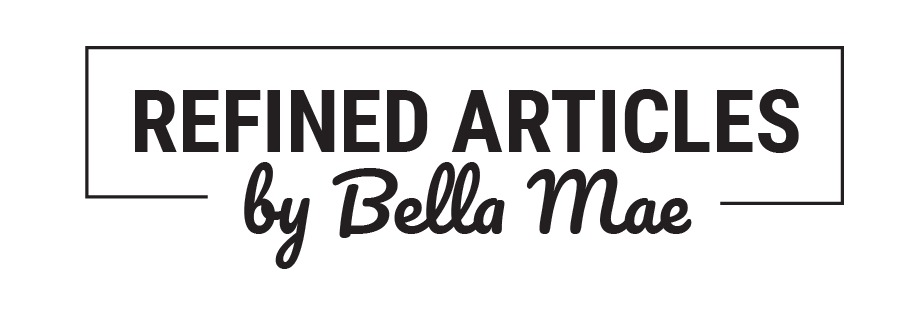 Refined Articles by Bella Mae