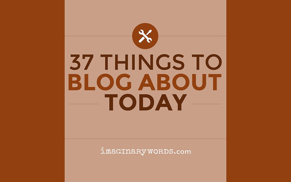 WritingTips_37ThingsBlogAboutToday.jpg