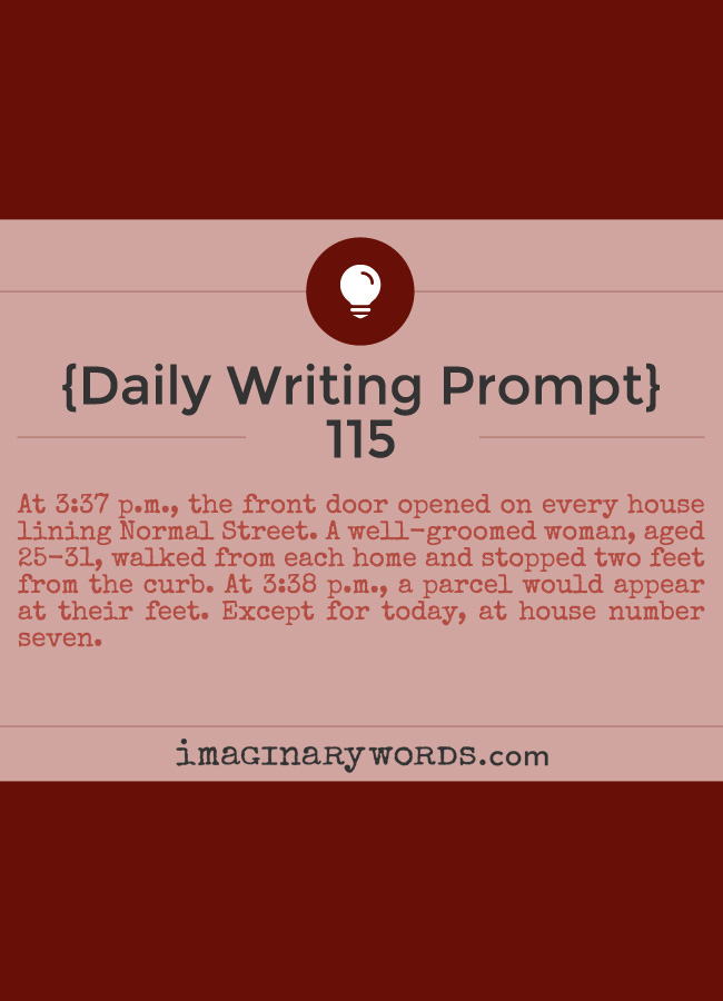 Daily Writing Prompts: At 3:37 p.m., the front door opened on every house lining Normal Street. A well-groomed woman, aged 25-31, walked from each home and stopped two feet from the curb. At 3:38 p.m., a parcel would appear at their feet. Except for today, at house number seven.