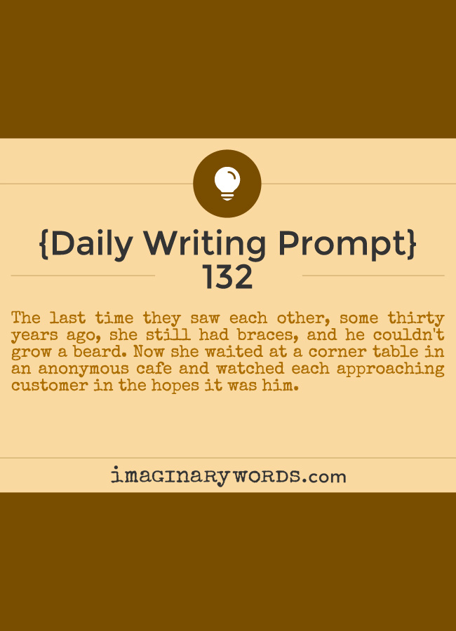 Daily Writing Prompts: The last time they saw each other, some thirty years ago, she still had braces, and he couldn't grow a beard. Now she waited at a corner table in an anonymous cafe and watched each approaching customer in the hopes it was him.