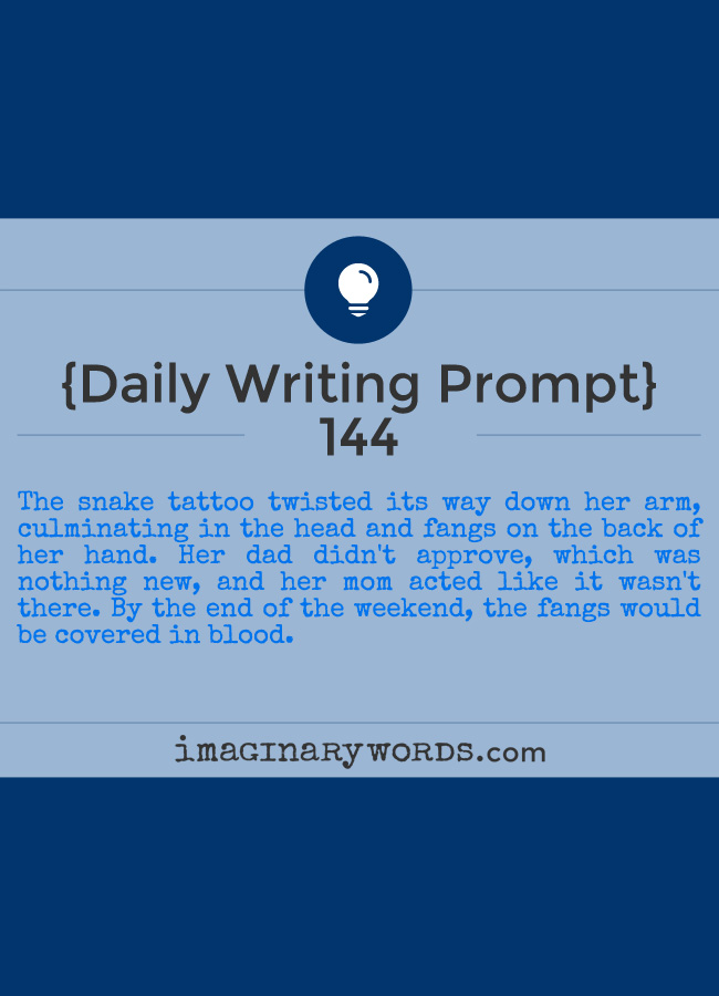 Daily Writing Prompts: The snake tattoo twisted its way down her arm, culminating in the head and fangs on the back of her hand. Her dad didn't approve, which was nothing new, and her mom acted like it wasn't there. By the end of the weekend, the fangs would be covered in blood.