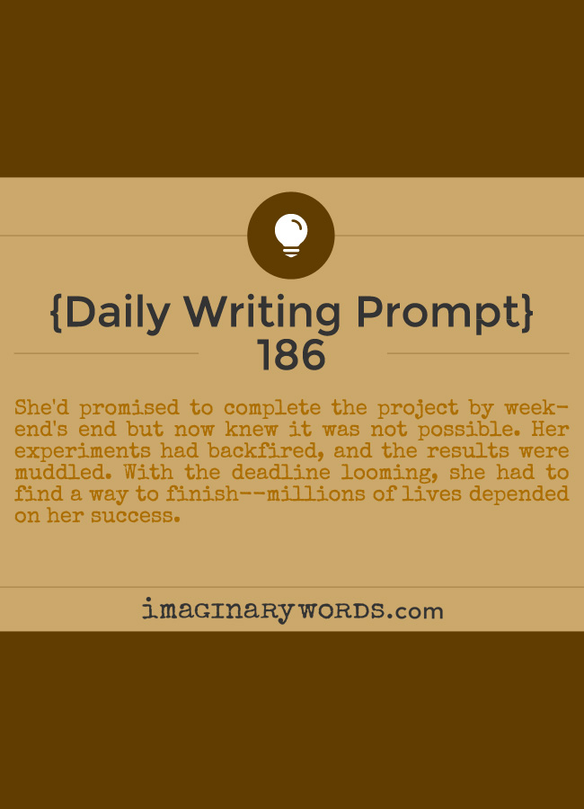 Daily Writing Prompts: She'd promised to complete the project by weekend's end but now knew it was not possible. Her experiments had backfired, and the results were muddled. With the deadline looming, she had to find a way to finish--millions of lives depended on her success.