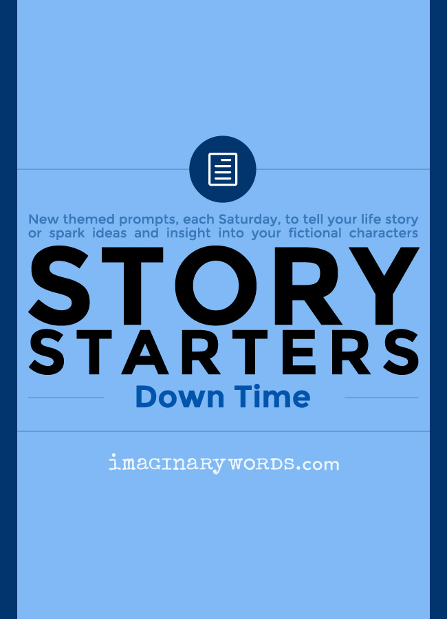 Story Starters: Down Time