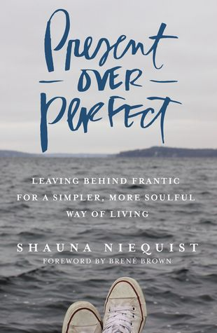 Present Over Perfect: Leaving Behind Frantic for a Simpler, More Soulful Way of Living - By Shauna NiequistI really enjoyed this book. It was one of the first ones I read in 2018, and it was such a great reminder for the beginning of the year. I have a bad habit of filling my schedule to the brim instead of taking life slowly and enjoying the season God has me in.