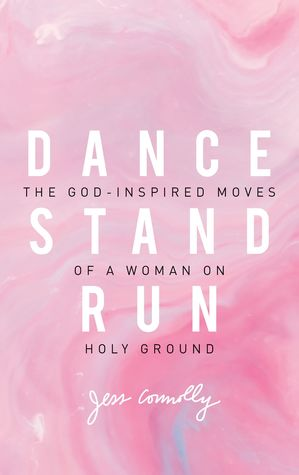 Dance Stand Run: the God-inspired moves of a woman on holy ground - By Jess ConnollyTHIS. BOOK. IS. INCREDIBLE. I'm telling every girl I know to read this book because it is SO important! I'm so grateful my podcast gals Elizabeth and Elaine told me about it because this is probably my current favorite. I'm going to re-read it soon because it is so full of truth that I want to soak in again.Seriously, girls, BUY THIS BOOK!!!