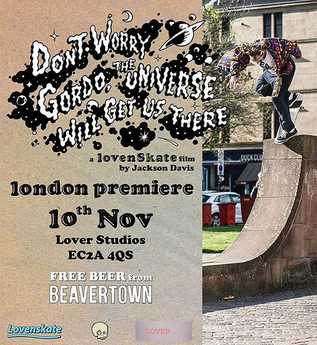 "Sat 10th Nov, we screen the London Premiere of, ""Don't Worry Gordo, The Universe Will Get Us There"" - a @jackson_davis film for @lovenskate. Join us 7pm-10pm with beers supplied by @beavertownbeer. See you next week 👋🏻💕 @lovenskate @loverstudioslondon  65 Leonard St EC2A 4QS"