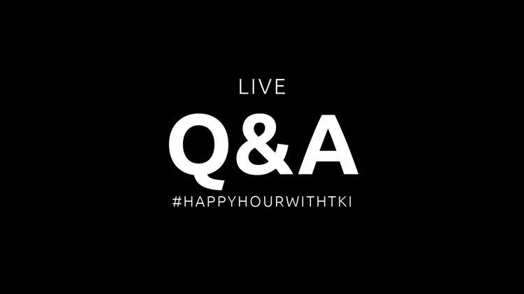 Q&A / #HappyHourWithTKI