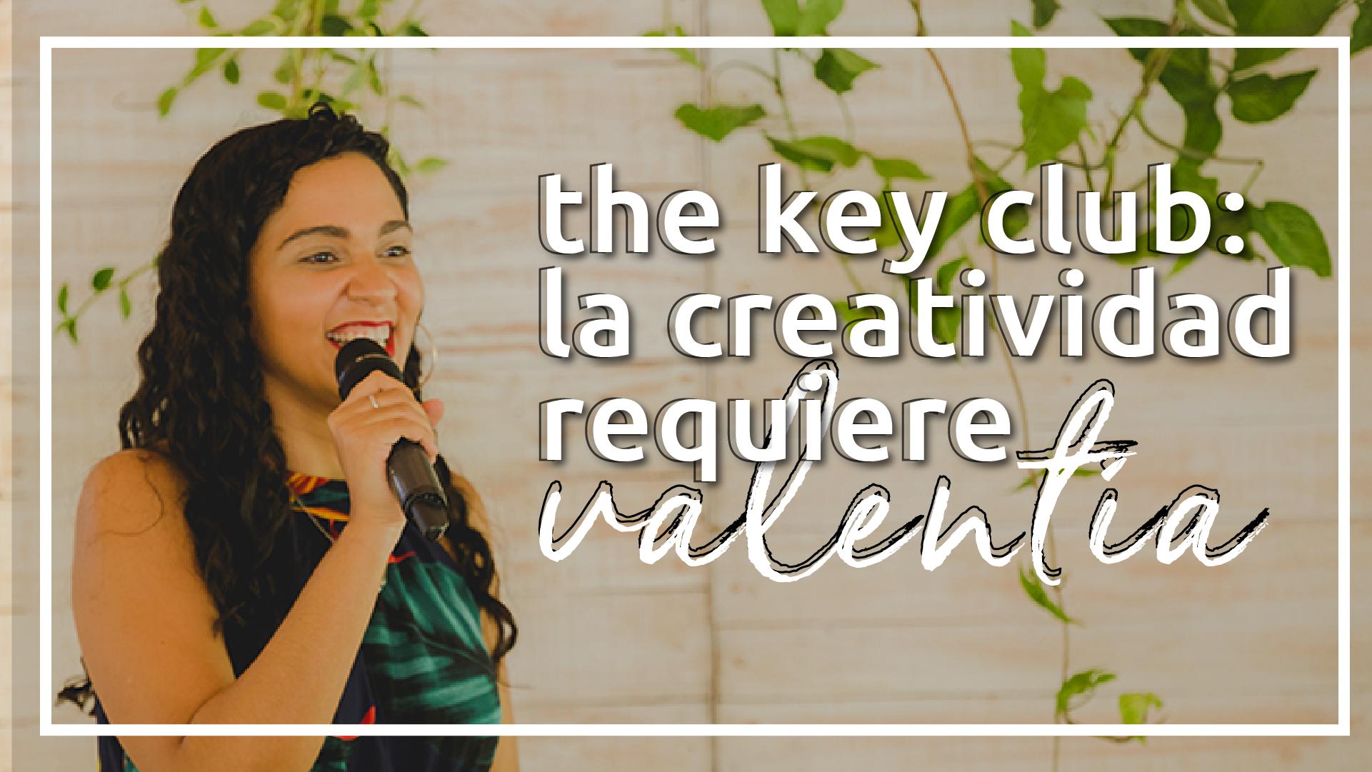 """EVENTO """"THE KEY CLUB"""" - LA CREATIVIDAD REQUIERE VALENTÍA 2019"""