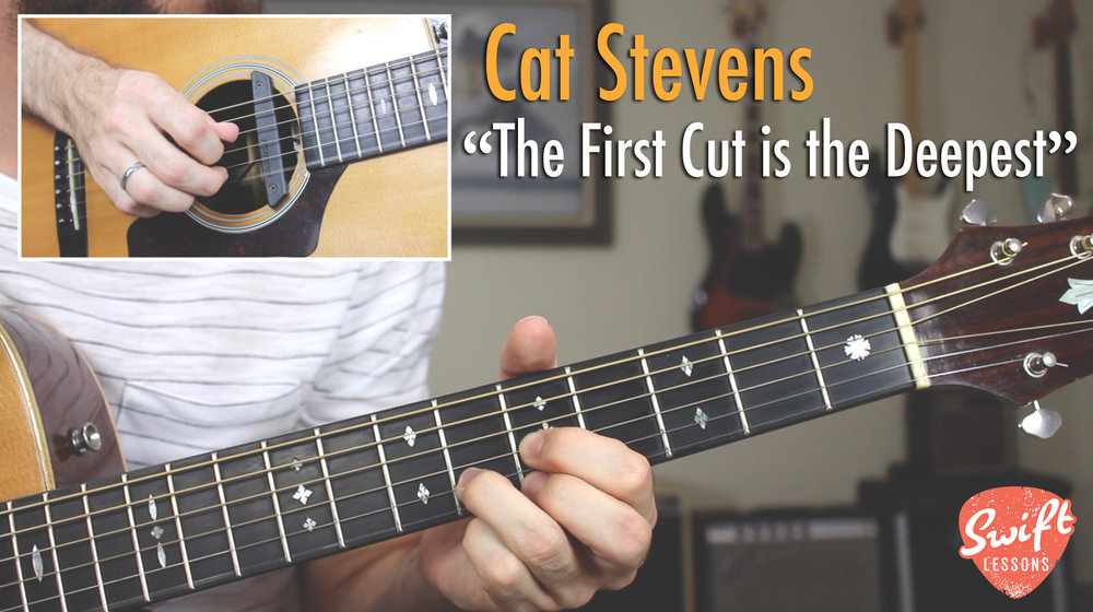 The First Cut Is The Deepest Cat Stevens Guitar Lesson Swift