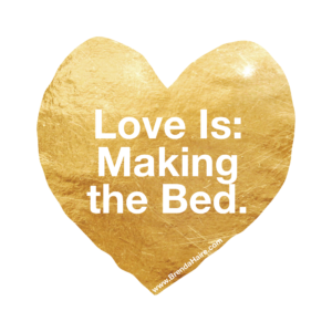 Love is: Making the Bed.