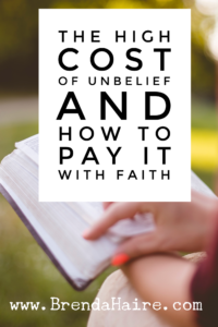 The High Cost of Unbelief and How to Pay it with Faith