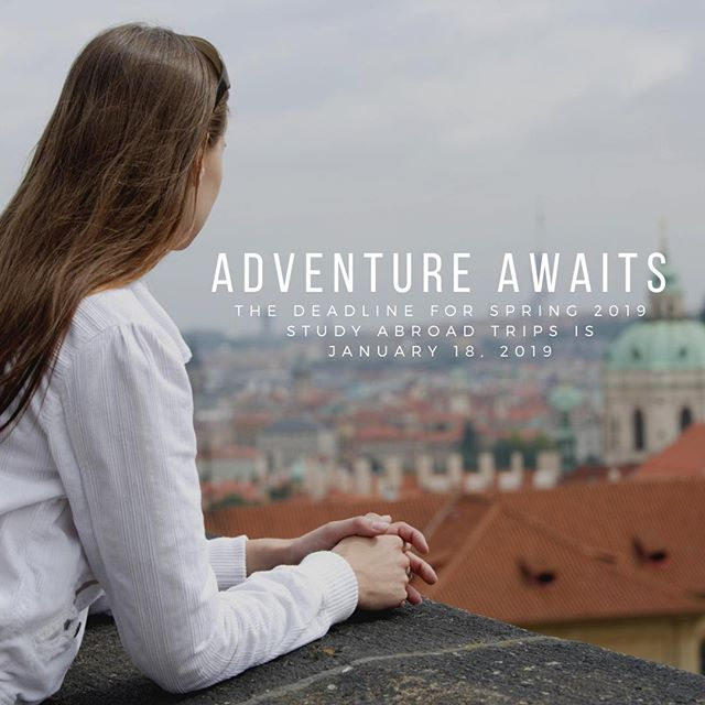 Do you want to explore the world? Spring 2019 Study Abroad applications are due January 18, 2019. Get your application in today!