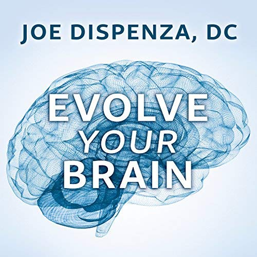 Evolve your Brain  by Joe Dispenza, DC