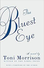 The Bluest Eye -  a novel by Toni Morrison