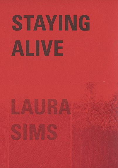 Staying Alive  - Poems by Laura Sims