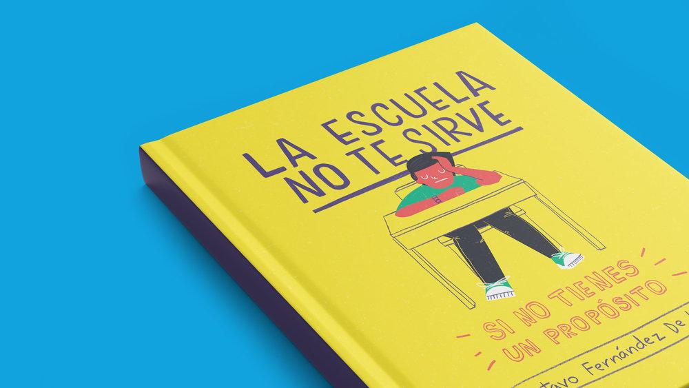 """Desarrollo editorial, diseño e ilustración del libro """"La escuela no te sirve si no tienes un propósito""""."""